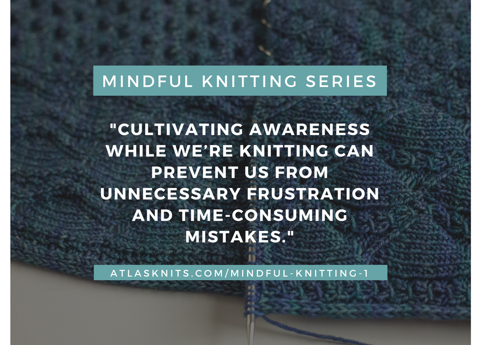 Mindful Knitting Series: The Opposite of Autopilot