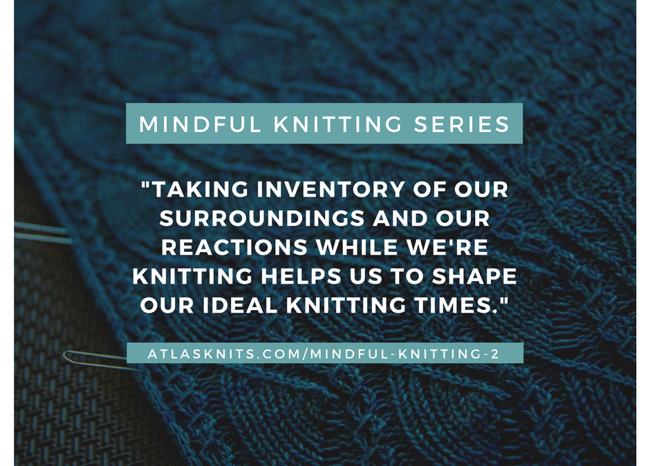 Mindful Knitting Series: Applying Mindfulness To Our Knitting Experiences
